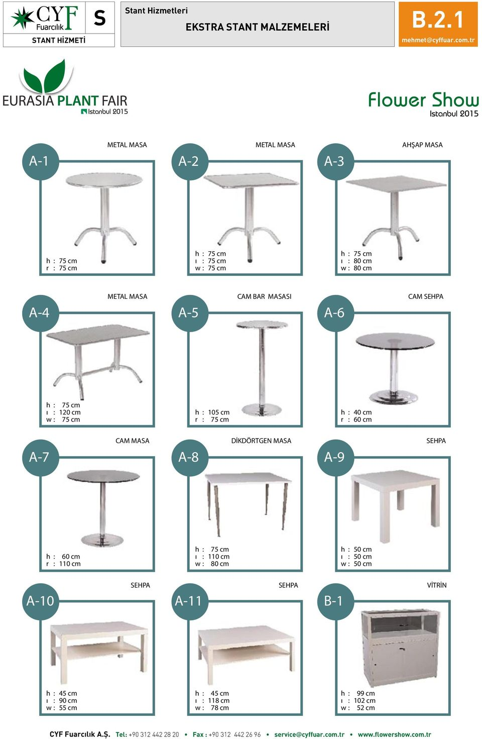 TABLE A-5 CAM BAR MASASI GLASS BAR TABLE A-6 CAM SEHPA CLASS COFFEE TABLE h : 75 cm ı : 120 cm w : 75 cm h : 105 cm r : 75 cm h : 40 cm r : 60 cm A-7 CAM MASA GLASS TABLE A-8 DİKDÖRTGEN MASA SQUARE