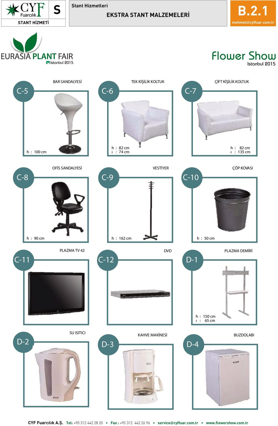 135 cm C-8 OFİS SANDALYESİ OFFICE ARMCHAIR C-9 VESTİYER CLOTH RACK C-10 ÇÖP KOVASI WASTE PAPER BASKET h : 90 cm h : 162 cm h : 50 cm C-11 PLAZMA TV 42