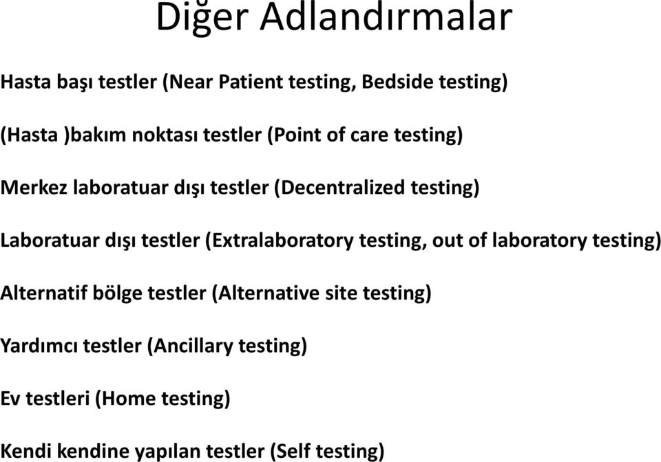 testler (Extralaboratory testing, out of laboratory testing) Alternatif bölge testler (Alternative site