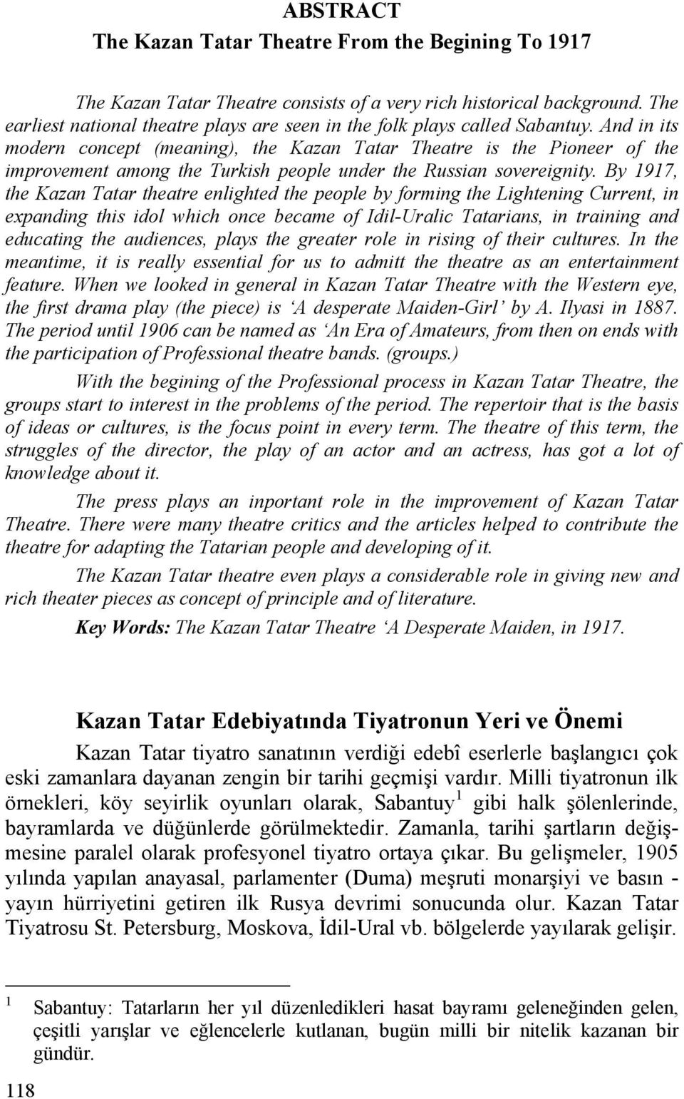 And in its modern concept (meaning), the Kazan Tatar Theatre is the Pioneer of the improvement among the Turkish people under the Russian sovereignity.