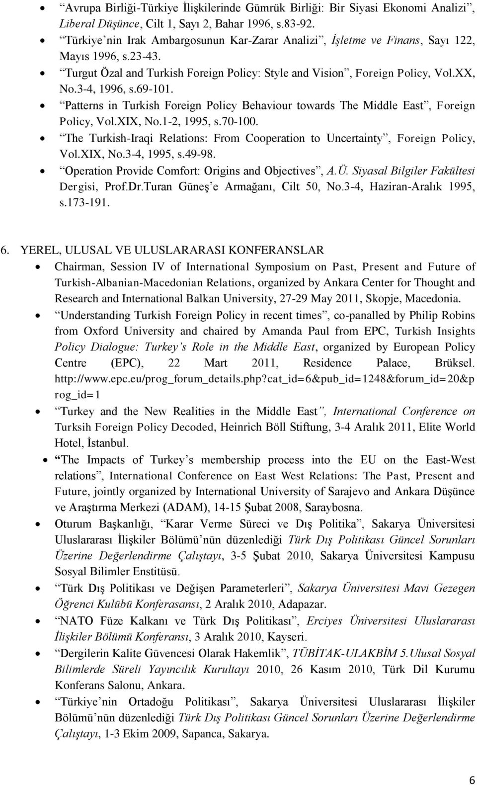 69-101. Patterns in Turkish Foreign Policy Behaviour towards The Middle East, Foreign Policy, Vol.XIX, No.1-2, 1995, s.70-100.