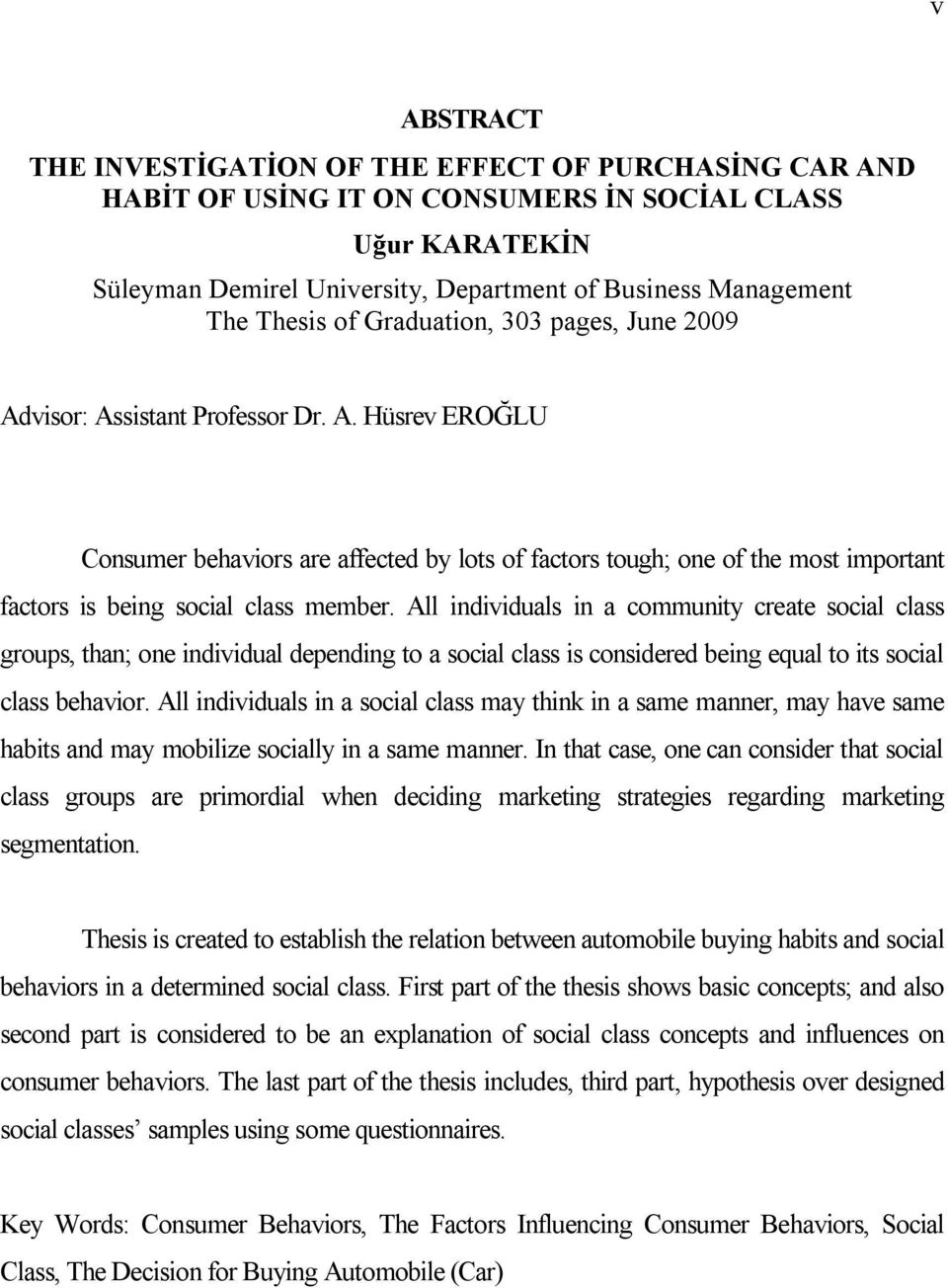 All individuals in a community create social class groups, than; one individual depending to a social class is considered being equal to its social class behavior.