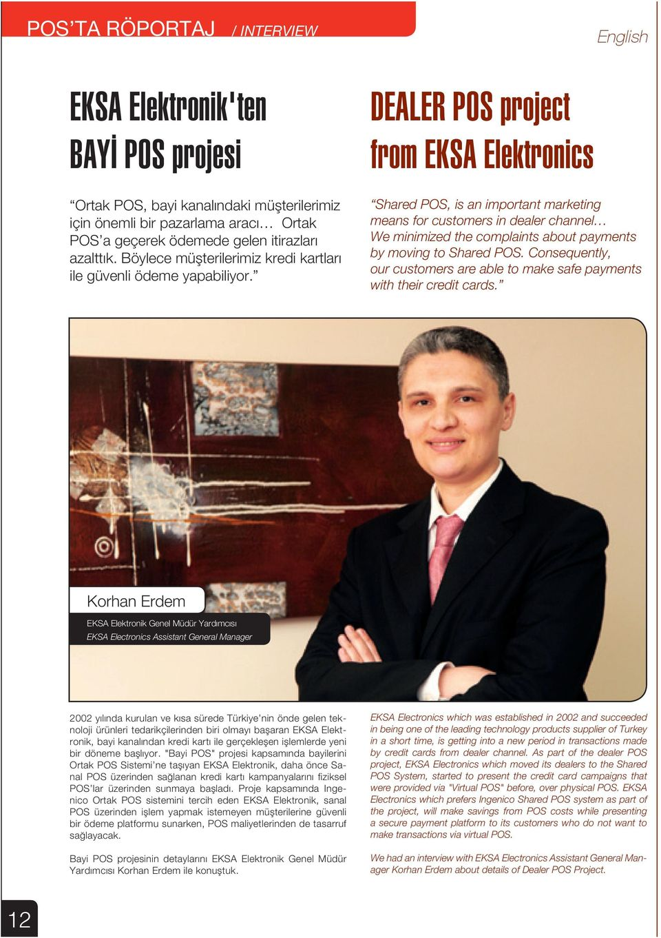 DEALER POS project from EKSA Elektronics Shared POS, is an important marketing means for customers in dealer channel We minimized the complaints about payments by moving to Shared POS.