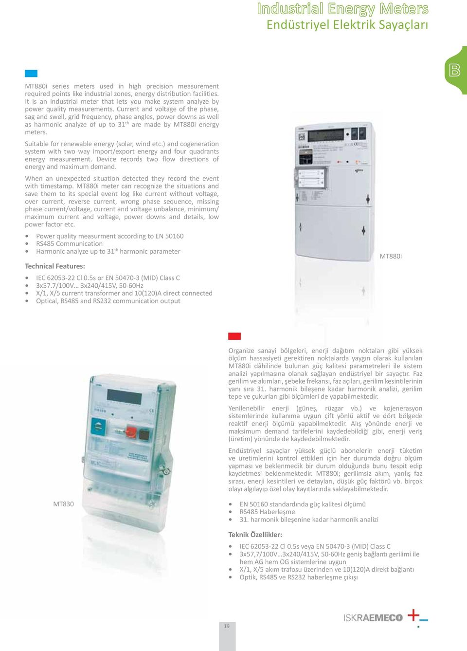 Current and voltage of the phase, sag and swell, grid frequency, phase angles, power downs as well as harmonic analyze of up to 31 th are made by MT880i energy meters.