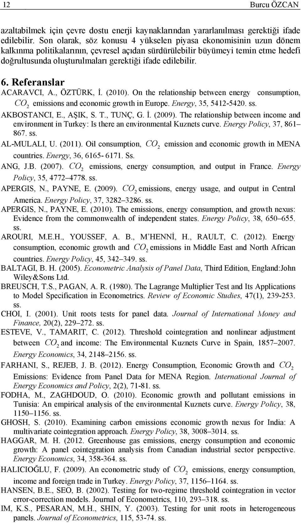 edilebilir. 6. Referanslar ACARAVCI, A., ÖZTÜRK, İ. (00). On the relationship between energy consumption, CO emissions and economic growth in Europe. Energy, 35, 54-540. ss. AKBOSTANCI, E., AŞIK, S.