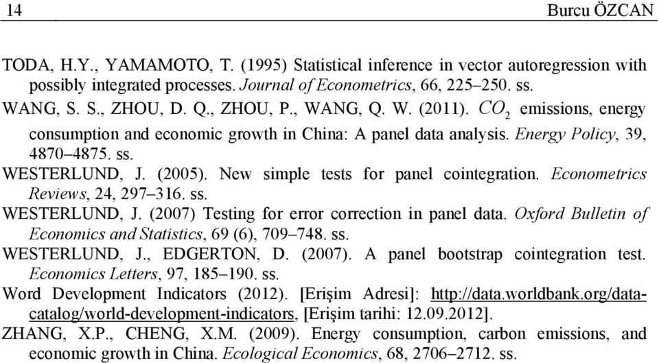 New simple tests for panel cointegration. Econometrics Reviews, 4, 97 36. ss. WESTERLUND, J. (007) Testing for error correction in panel data.