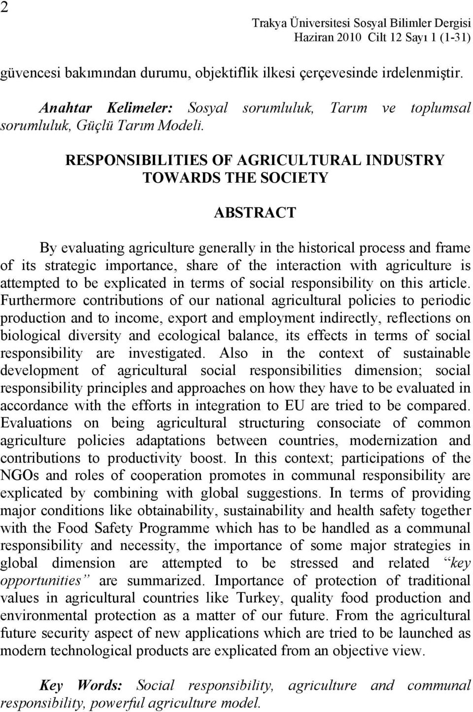 RESPONSIBILITIES OF AGRICULTURAL INDUSTRY TOWARDS THE SOCIETY ABSTRACT By evaluating agriculture generally in the historical process and frame of its strategic importance, share of the interaction