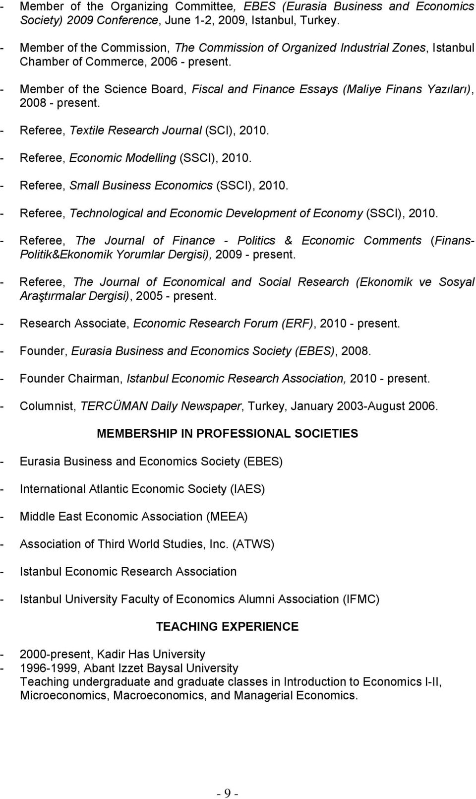 - Member of the Science Board, Fiscal and Finance Essays (Maliye Finans Yazıları), 2008 - present. - Referee, Textile Research Journal (SCI), 2010. - Referee, Economic Modelling (SSCI), 2010.