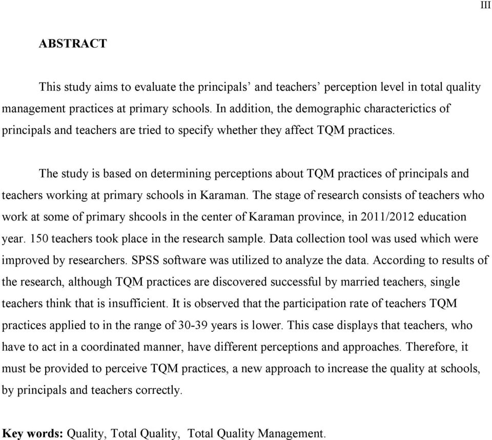 The study is based on determining perceptions about TQM practices of principals and teachers working at primary schools in Karaman.