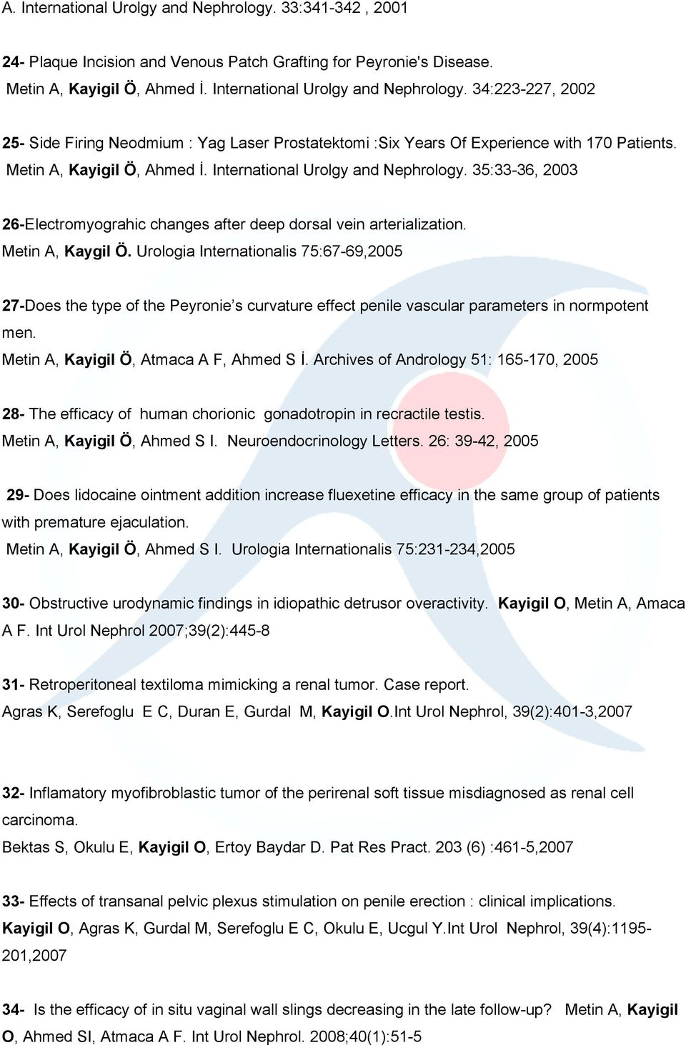 Urologia Internationalis 75:67-69,2005 27-Does the type of the Peyronie s curvature effect penile vascular parameters in normpotent men. Metin A, Kayigil Ö, Atmaca A F, Ahmed S İ.