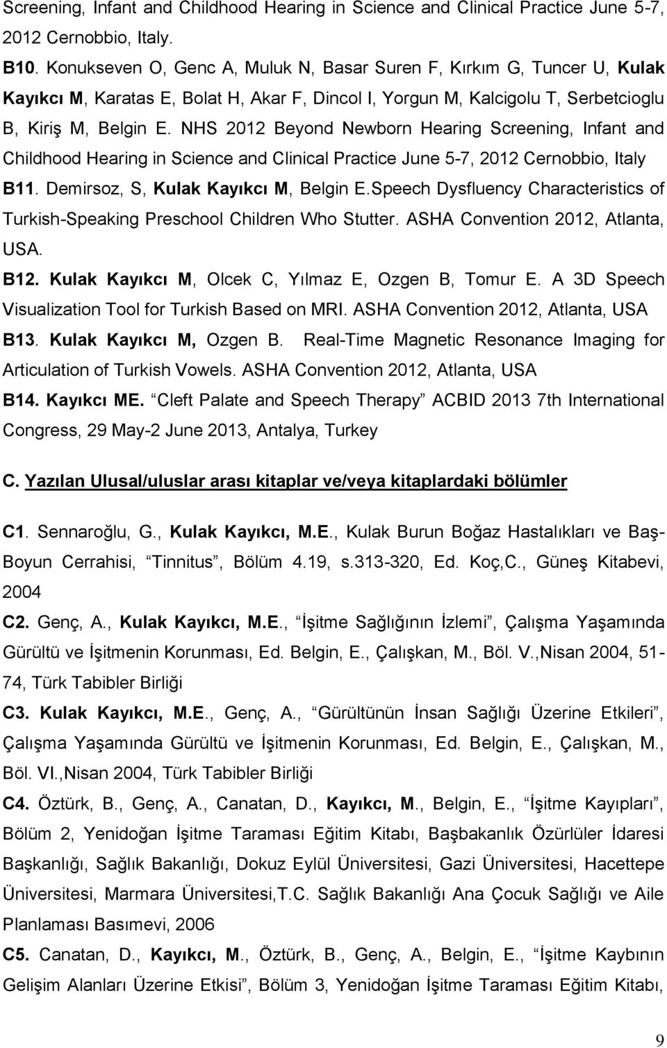 NHS 2012 Beyond Newborn Hearing Screening, Infant and Childhood Hearing in Science and Clinical Practice June 5-7, 2012 Cernobbio, Italy B11. Demirsoz, S, Kulak Kayıkcı M, Belgin E.