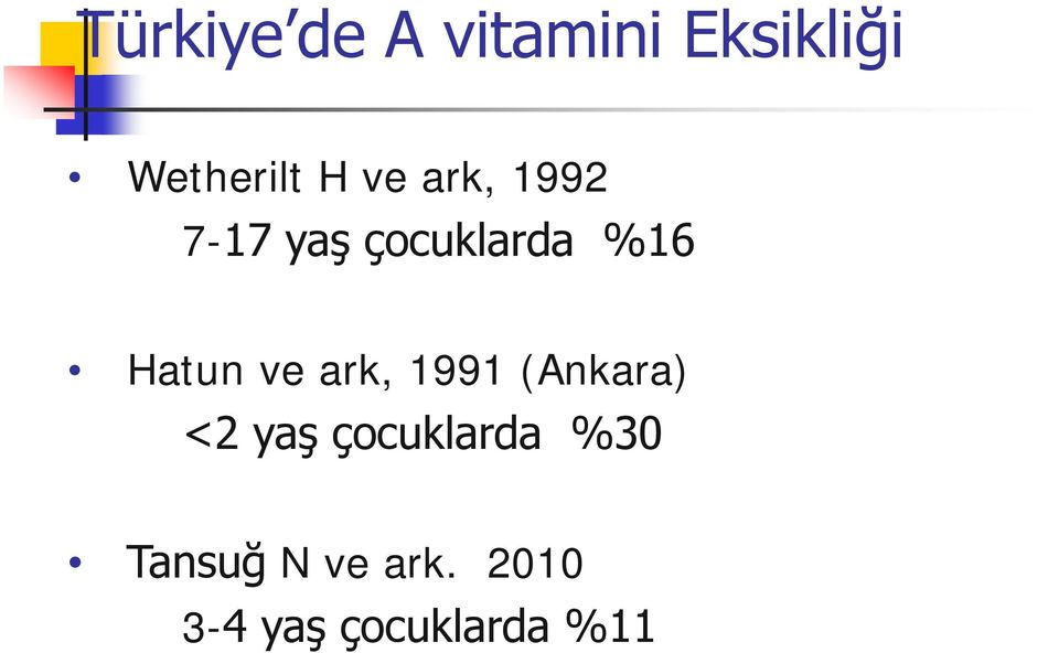 ve ark, 1991 (Ankara) <2 yaş çocuklarda %30