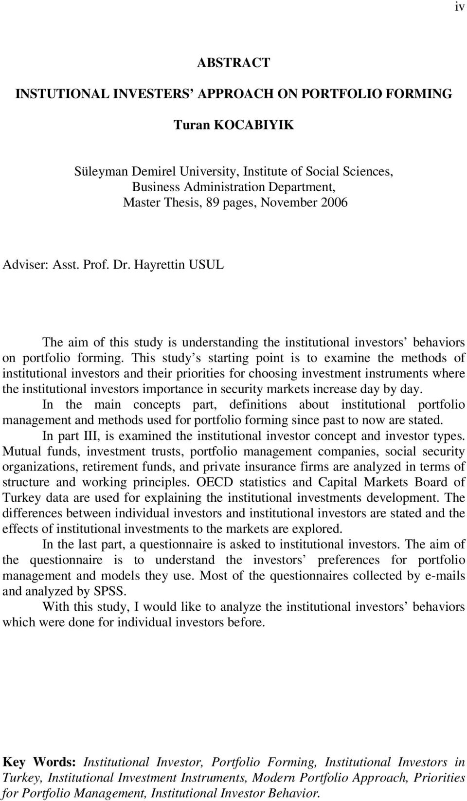 This study s starting point is to examine the methods of institutional investors and their priorities for choosing investment instruments where the institutional investors importance in security