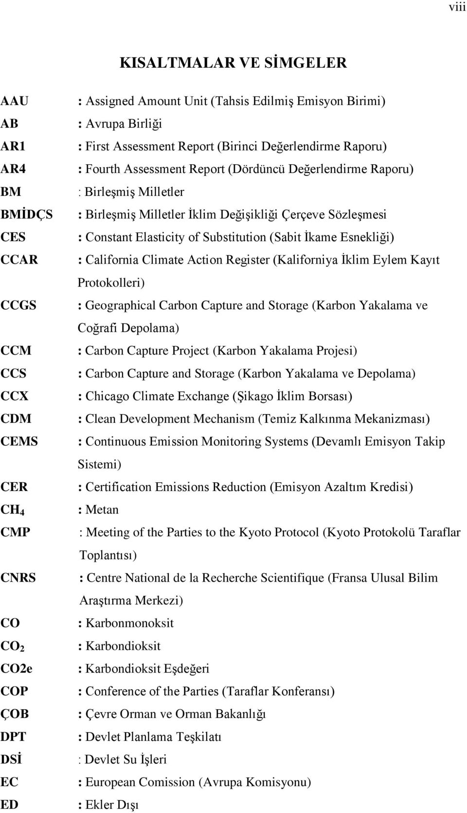 Çerçeve Sözleşmesi : Constant Elasticity of Substitution (Sabit İkame Esnekliği) : California Climate Action Register (Kaliforniya İklim Eylem Kayıt Protokolleri) : Geographical Carbon Capture and