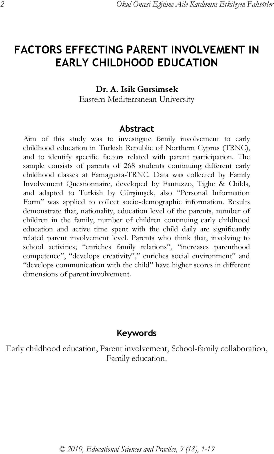 Isik Gursimsek Eastern Mediterranean University Abstract Aim of this study was to investigate family involvement to early childhood education in Turkish Republic of Northern Cyprus (TRNC), and to