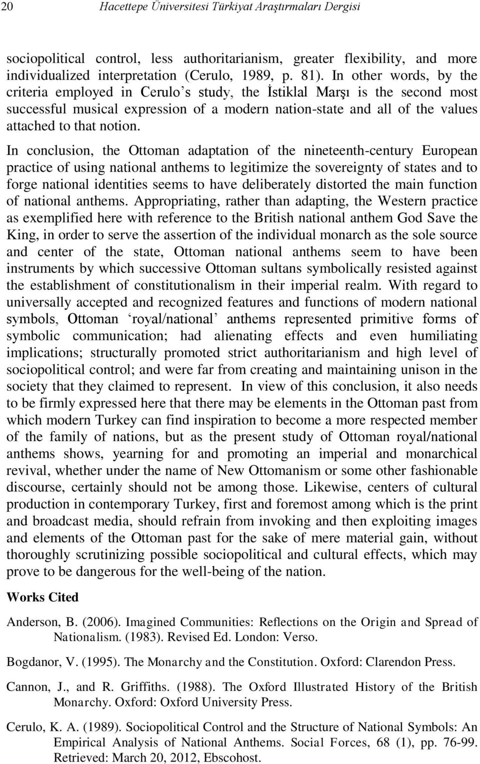 In conclusion, the Ottoman adaptation of the nineteenth-century European practice of using national anthems to legitimize the sovereignty of states and to forge national identities seems to have