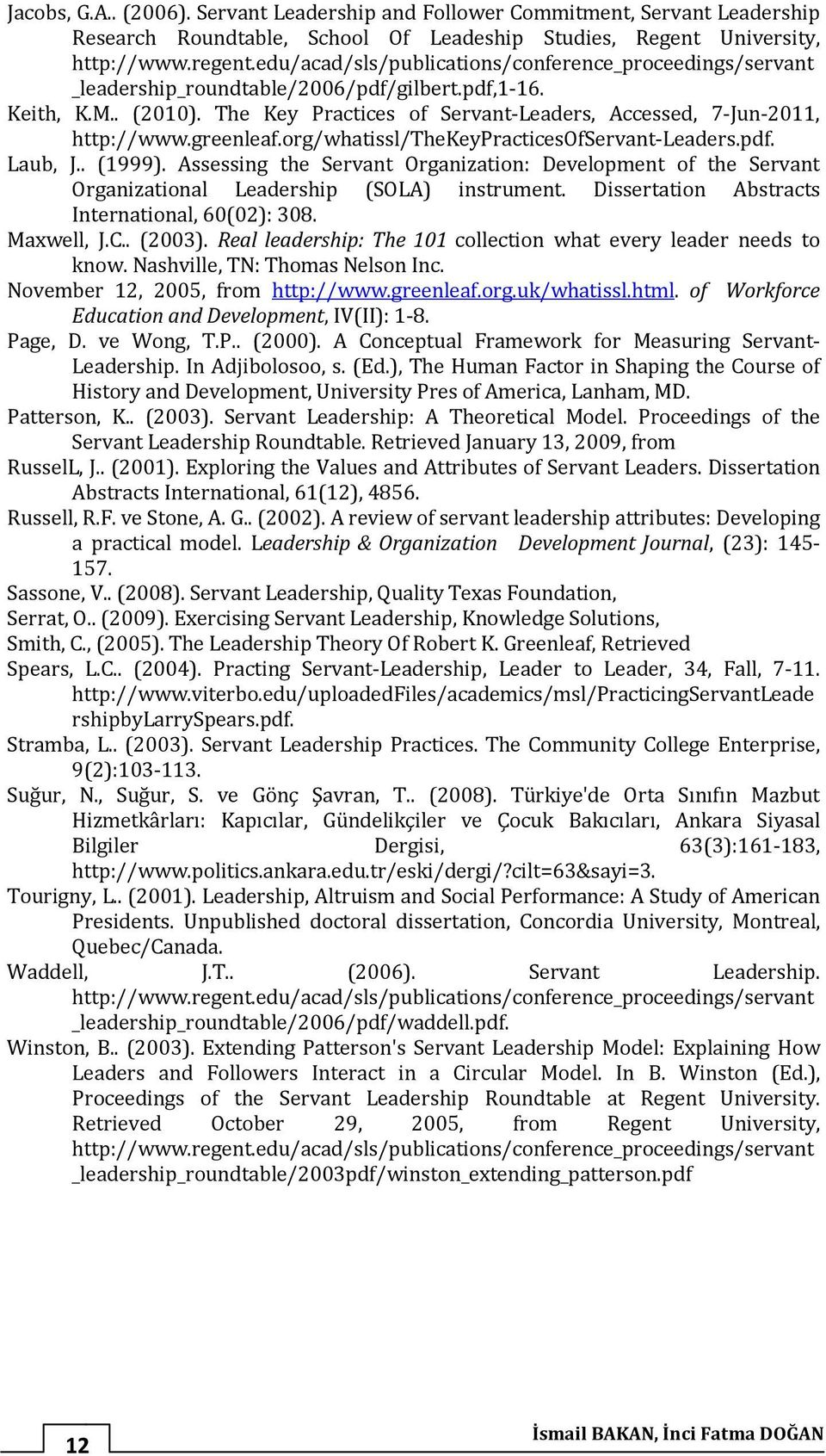 greenleaf.org/whatissl/thekeypracticesofservant-leaders.pdf. Laub, J.. (1999). Assessing the Servant Organization: Development of the Servant Organizational Leadership (SOLA) instrument.