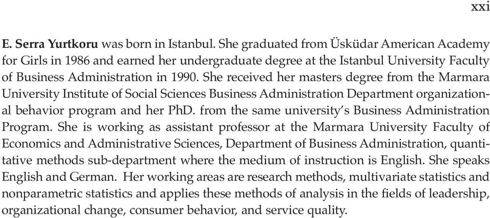 She received her masters degree from the Marmara University Institute of Social Sciences Business Administration Department organizational behavior program and her PhD.