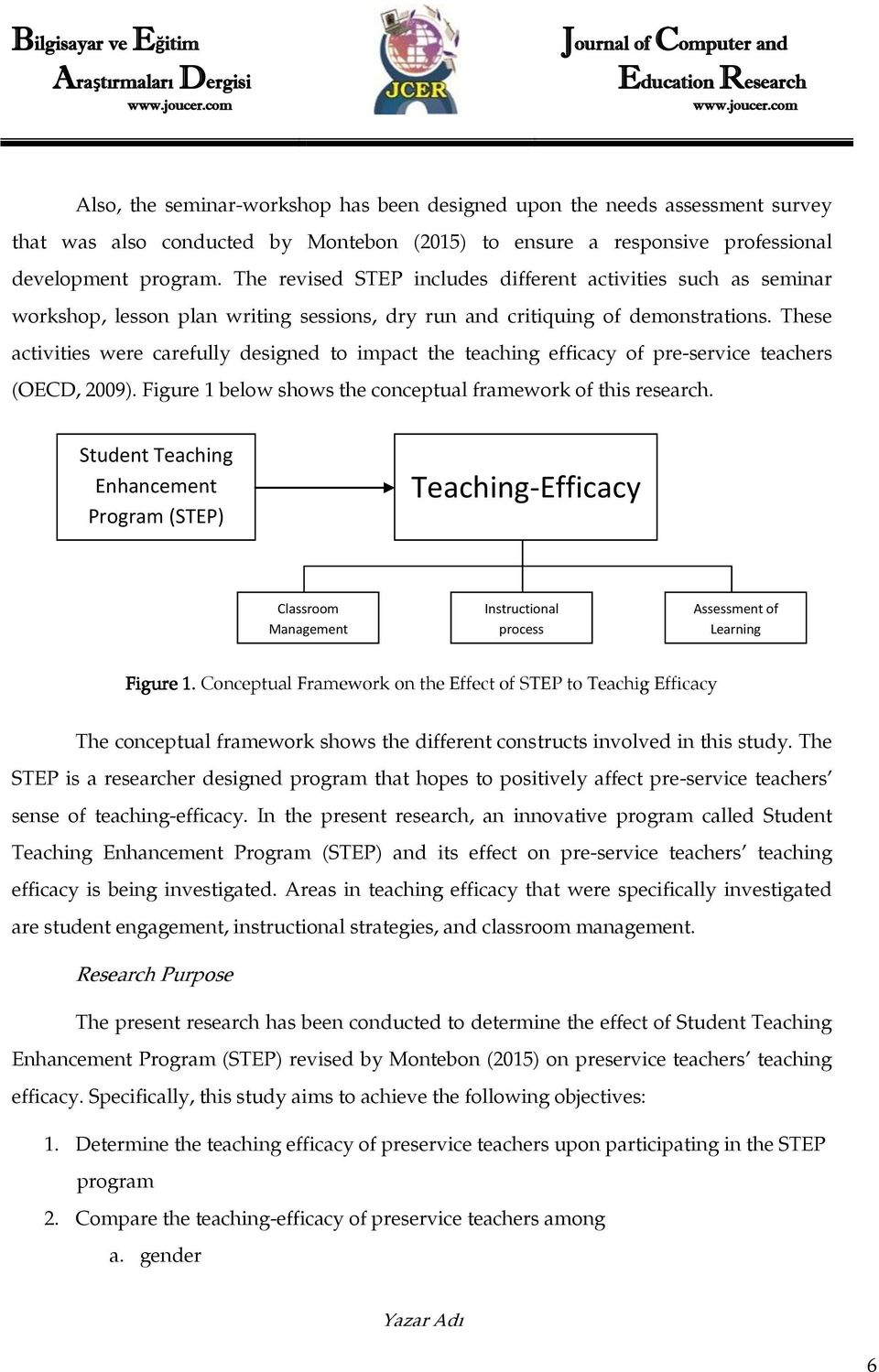These activities were carefully designed to impact the teaching efficacy of pre-service teachers (OECD, 2009). Figure 1 below shows the conceptual framework of this research.