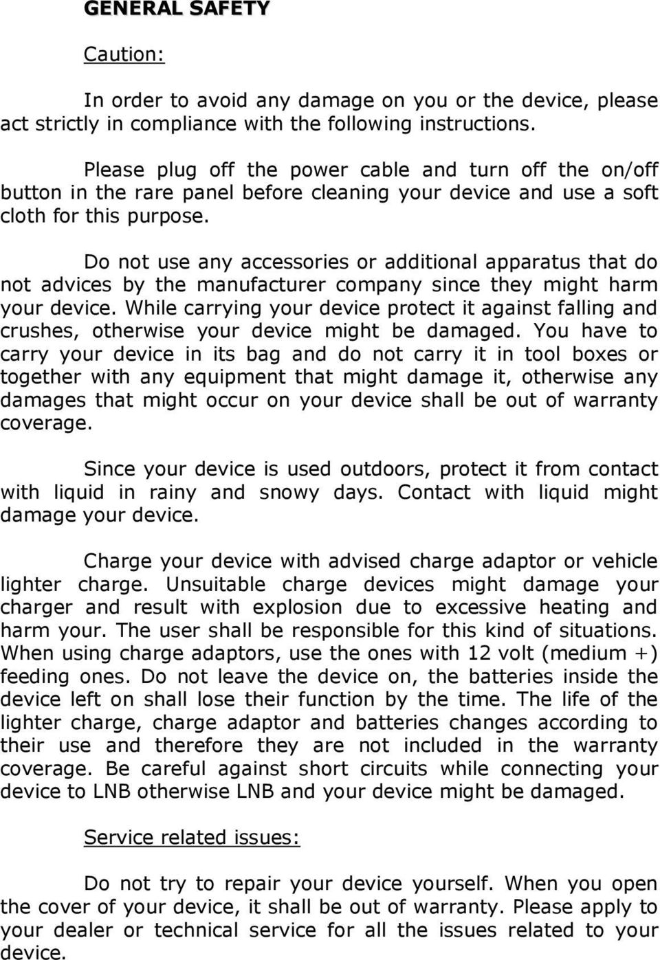Do not use any accessories or additional apparatus that do not advices by the manufacturer company since they might harm your device.