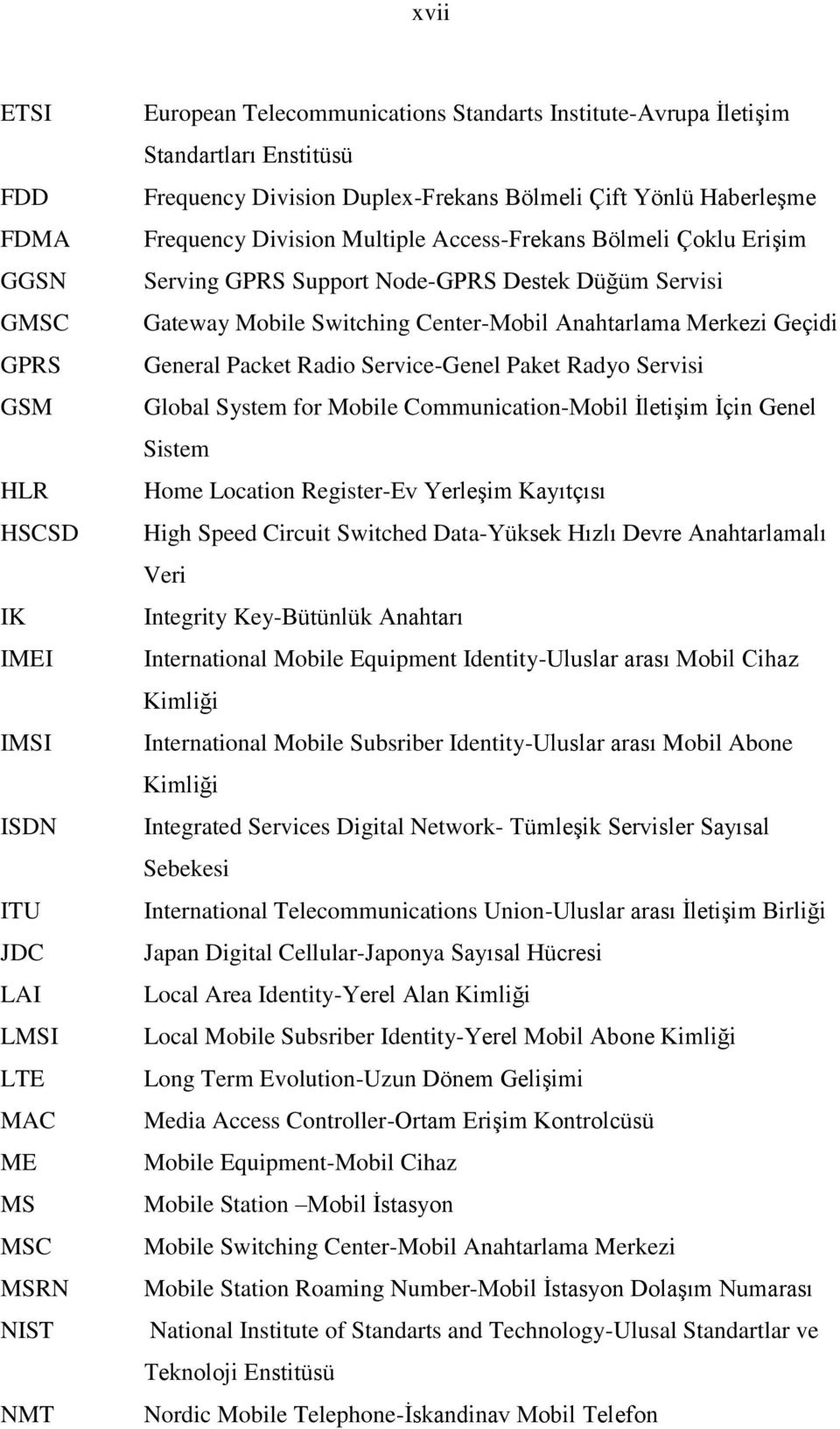 Mobile Switching Center-Mobil Anahtarlama Merkezi Geçidi General Packet Radio Service-Genel Paket Radyo Servisi Global System for Mobile Communication-Mobil İletişim İçin Genel Sistem Home Location