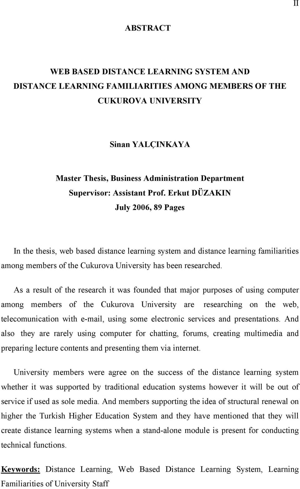 Erkut DÜZAKIN July 2006, 89 Pages In the thesis, web based distance learning system and distance learning familiarities among members of the Cukurova University has been researched.