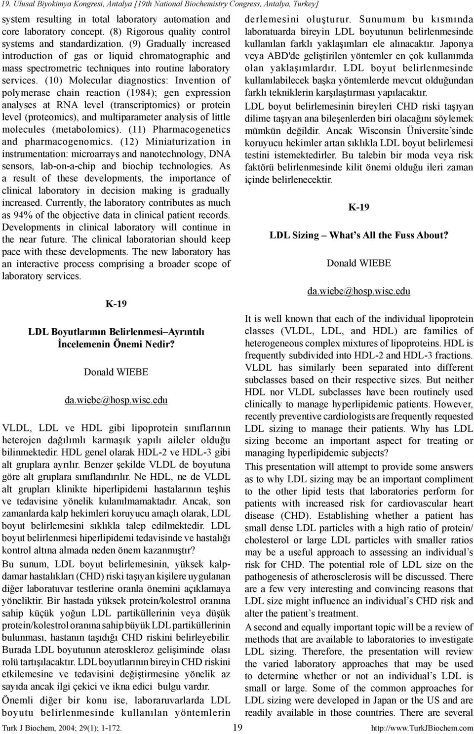 (10) Molecular diagnostics: Invention of polymerase chain reaction (1984); gen expression analyses at RNA level (transcriptomics) or protein level (proteomics), and multiparameter analysis of little