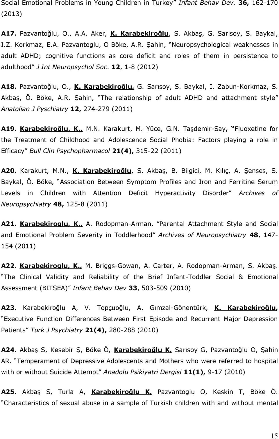 Karabekiroğlu, G. Sarısoy, S. Baykal, I. Zabun-Korkmaz, S. Akbaş, Ö. Böke, A.R. Şahin, The relationship of adult ADHD and attachment style Anatolian J Pyschiatry 12, 274-279 (2011) A19.
