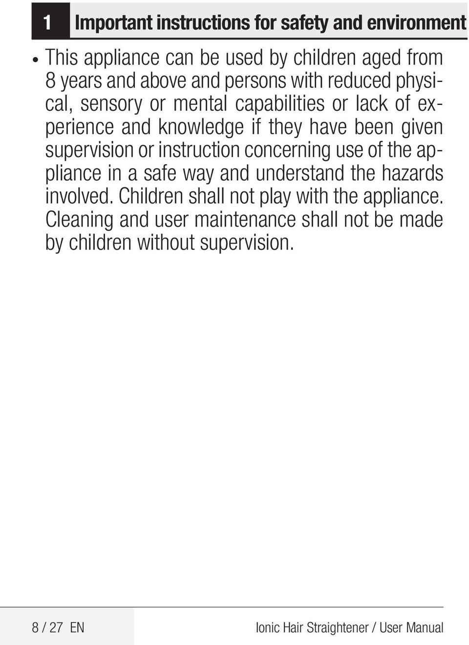 instruction concerning use of the appliance in a safe way and understand the hazards involved.