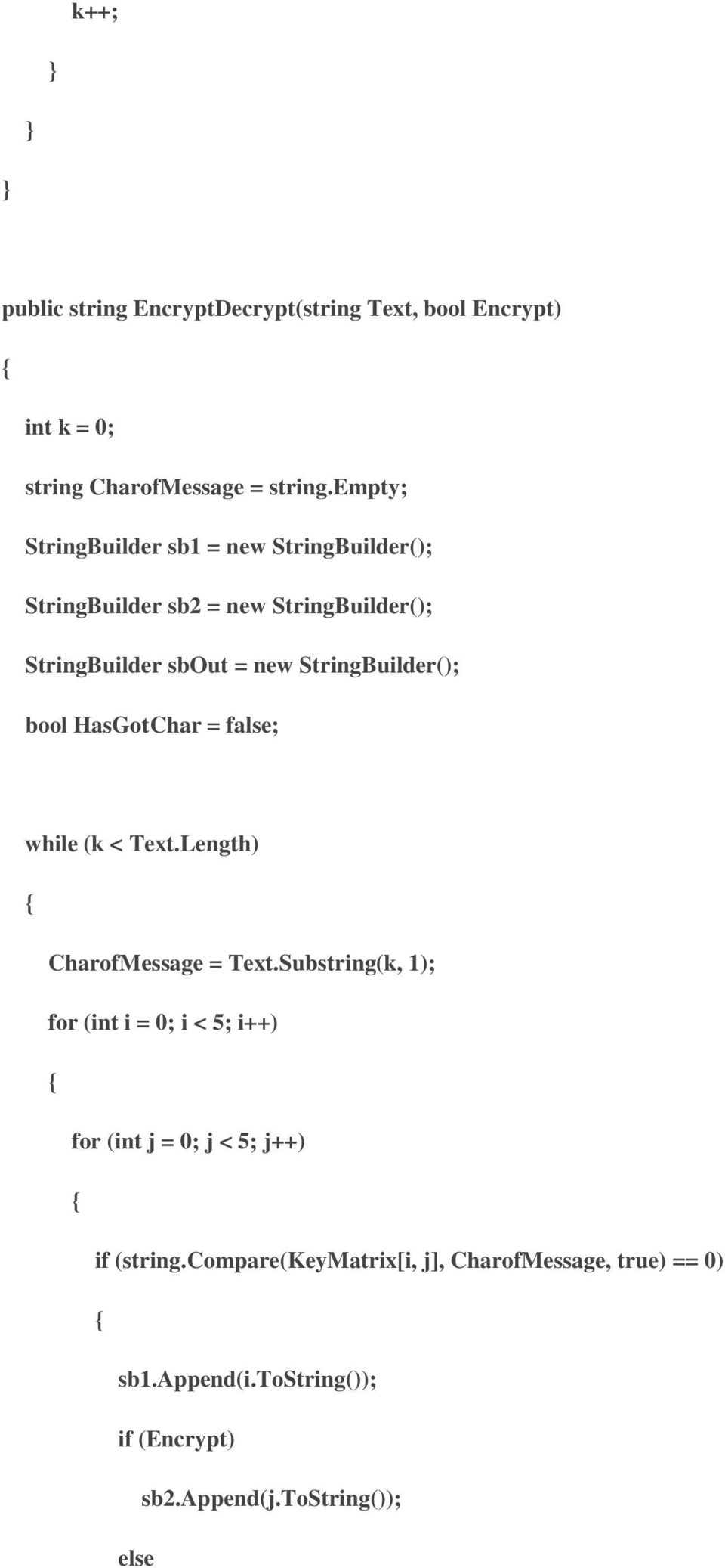 StringBuilder(); bool HasGotChar = false; while (k < Text.Length) CharofMessage = Text.