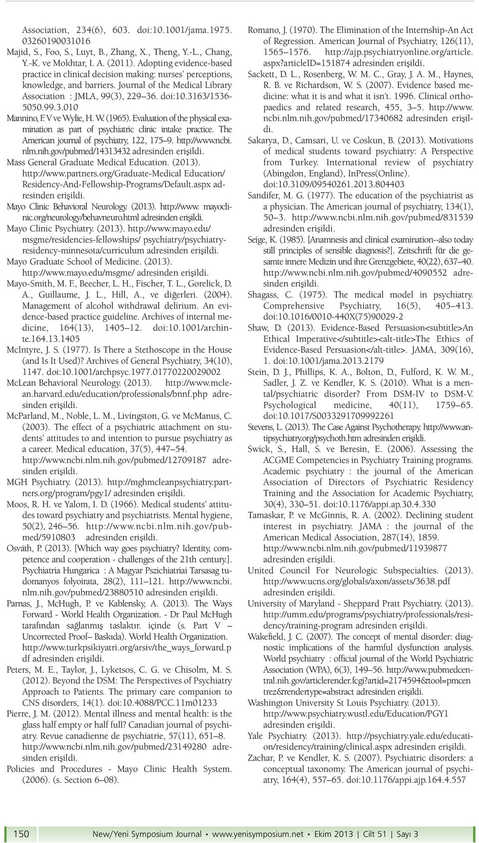 V ve Wylie, H. W. (1965). Evaluation of the physical examination as part of psychiatric clinic intake practice. The American journal of psychiatry, 122, 175 9. http://www.ncbi. nlm.nih.