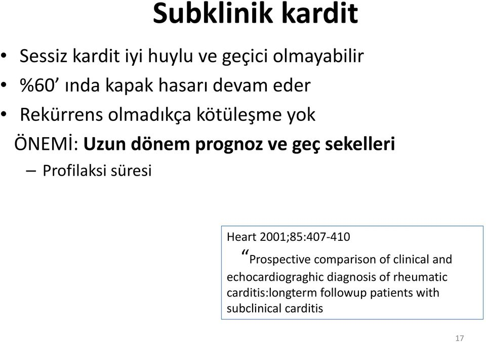 Profilaksi süresi Heart 2001;85:407-410 Prospective comparison of clinical and