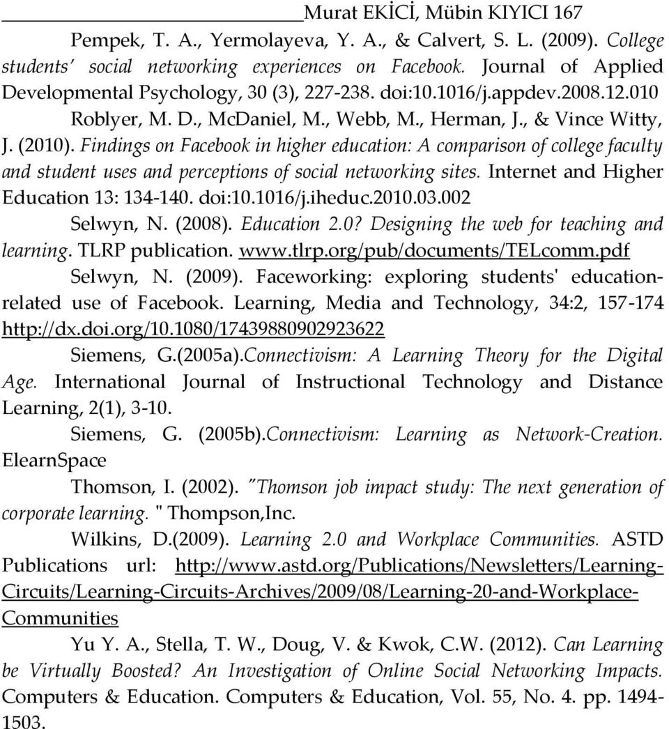 Findings on Facebook in higher education: A comparison of college faculty and student uses and perceptions of social networking sites. Internet and Higher Education 13: 134-140. doi:10.1016/j.iheduc.