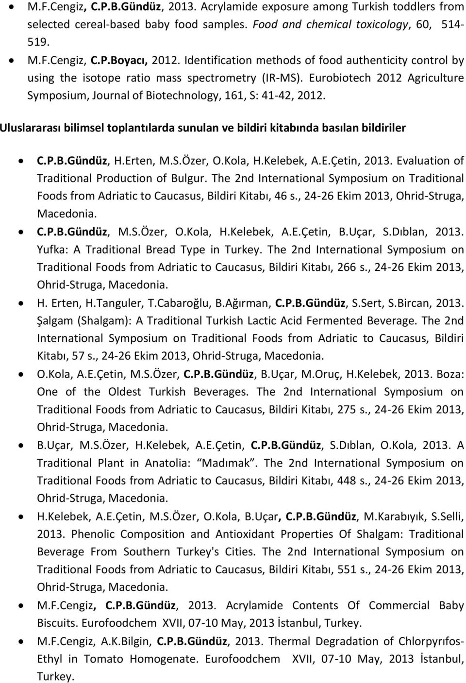 Uluslararası bilimsel toplantılarda sunulan ve bildiri kitabında basılan bildiriler C.P.B.Gündüz, H.Erten, M.S.Özer, O.Kola, H.Kelebek, A.E.Çetin, 2013. Evaluation of Traditional Production of Bulgur.