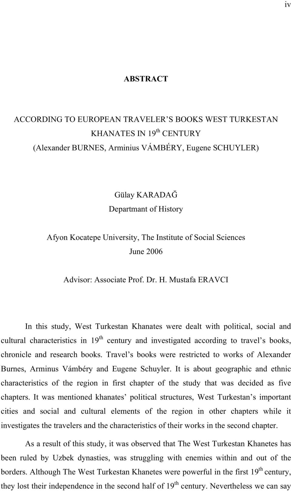 Mustafa ERAVCI In this study, West Turkestan Khanates were dealt with political, social and cultural characteristics in 19 th century and investigated according to travel s books, chronicle and