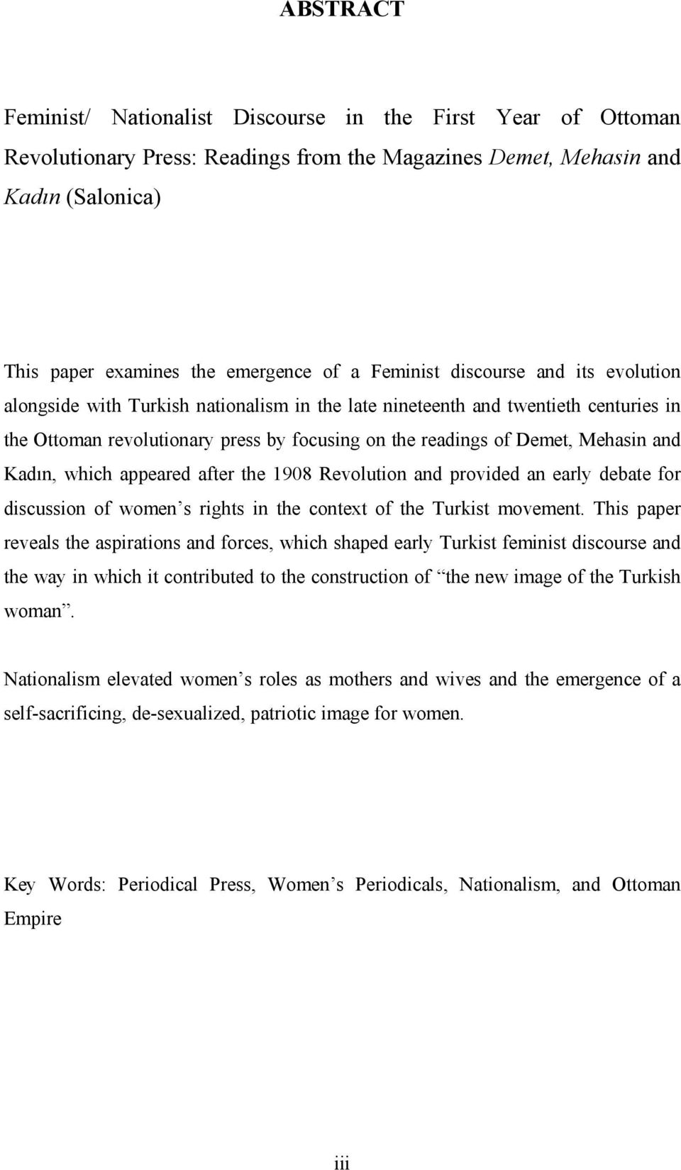 and Kadın, which appeared after the 1908 Revolution and provided an early debate for discussion of women s rights in the context of the Turkist movement.