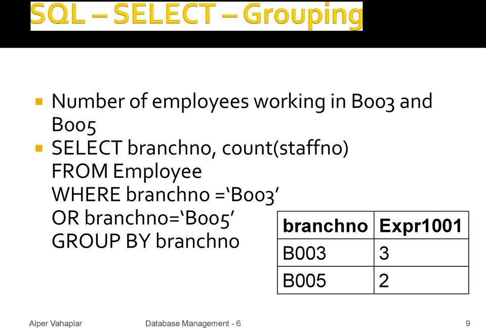 WHERE branchno = B003 OR branchno= B005 GROUP