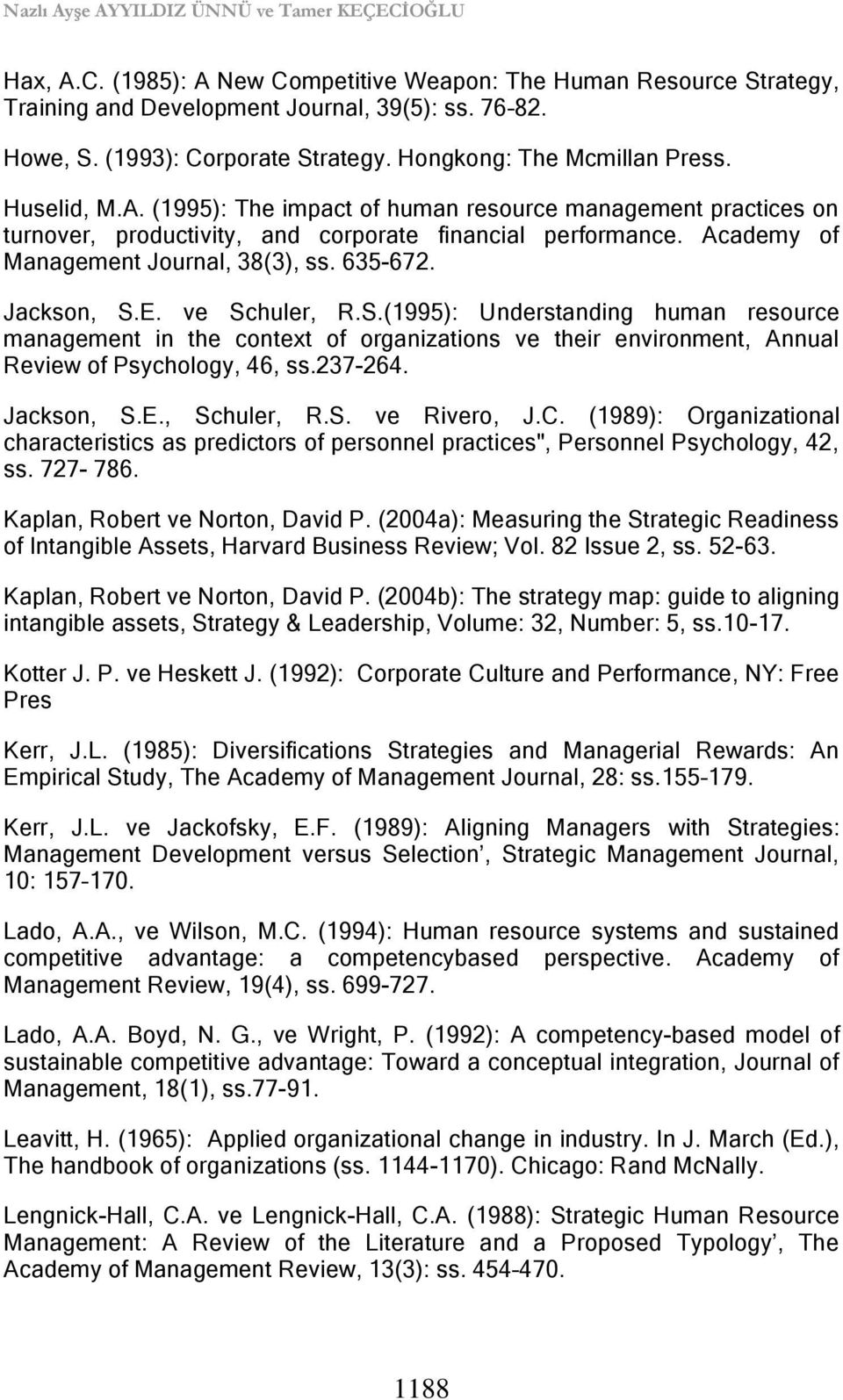 Academy of Management Journal, 38(3), ss. 635-672. Jackson, S.E. ve Schuler, R.S.(1995): Understanding human resource management in the context of organizations ve their environment, Annual Review of Psychology, 46, ss.