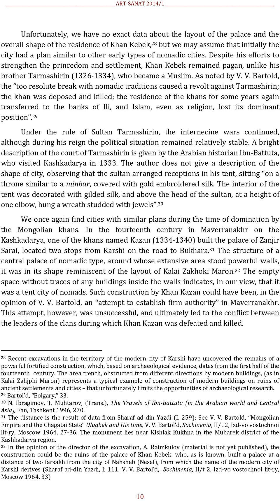 Despite his efforts to strengthen the princedom and settlement, Khan Кebek remained pagan, unlike his brother Tarmashirin (1326-1334), who became a Muslim. As noted by V.