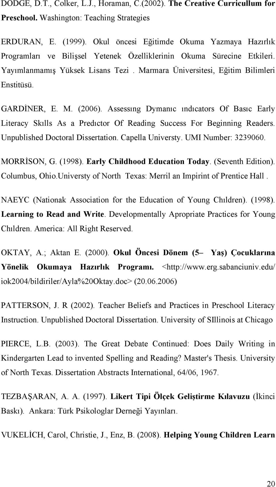 GARDİNER, E. M. (2006). Assessıng Dymanıc ındıcators Of Basıc Early Literacy Skılls As a Predıctor Of Reading Success For Beginning Readers. Unpublished Doctoral Dissertation. Capella Universty.