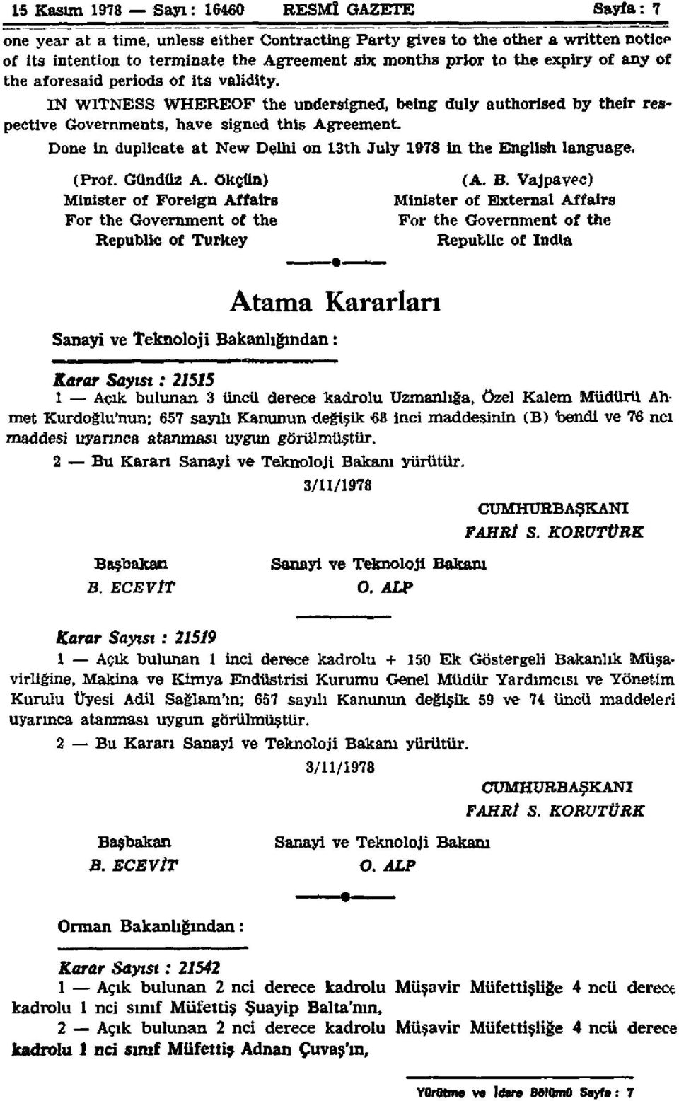 Done in duplicate at New Delhi on 13th July 1978 in the English language. (Prof. Gündüz A. ökçün) Minister of Foreign Affairs For the Government of the Republic of Turkey (A. B.