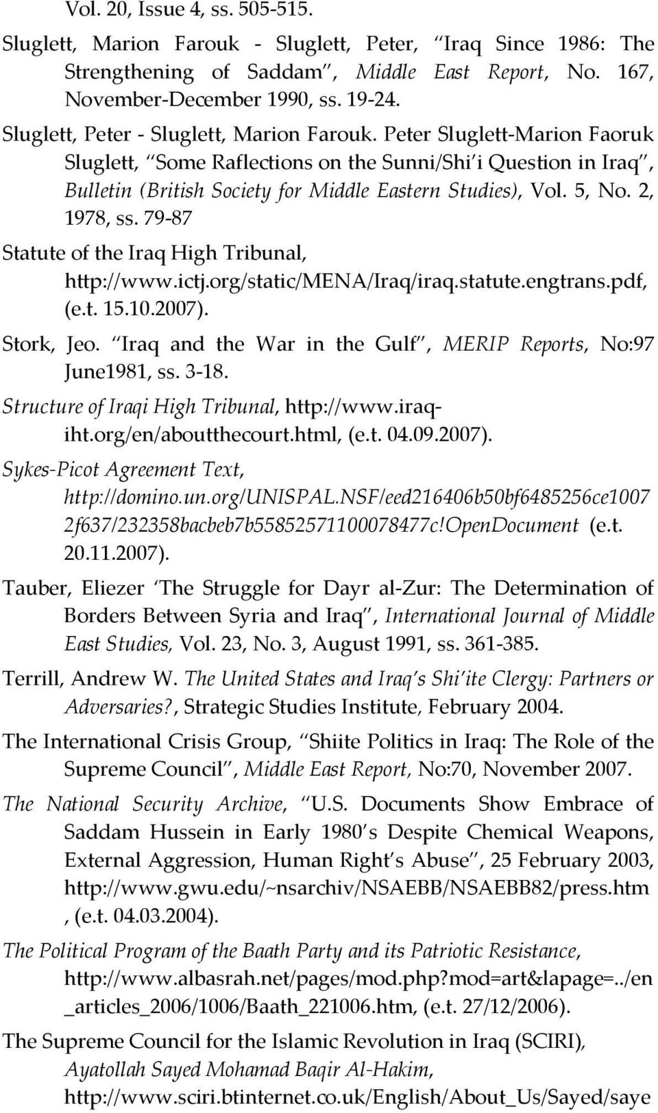 5, No. 2, 1978, ss. 79-87 Statute of the Iraq High Tribunal, http://www.ictj.org/static/mena/iraq/iraq.statute.engtrans.pdf, (e.t. 15.10.2007). Stork, Jeo.