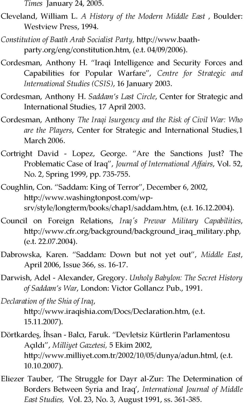 Iraqi Intelligence and Security Forces and Capabilities for Popular Warfare, Centre for Strategic and International Studies (CSIS), 16 January 2003. Cordesman, Anthony H.