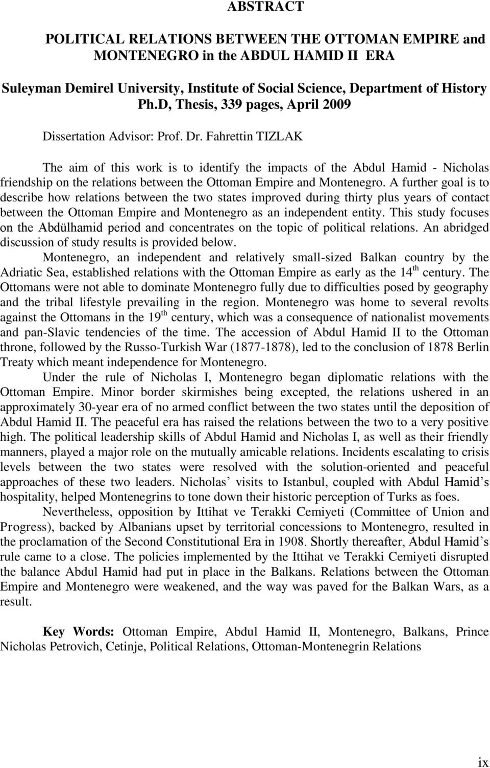 Fahrettin TIZLAK The aim of this work is to identify the impacts of the Abdul Hamid - Nicholas friendship on the relations between the Ottoman Empire and Montenegro.