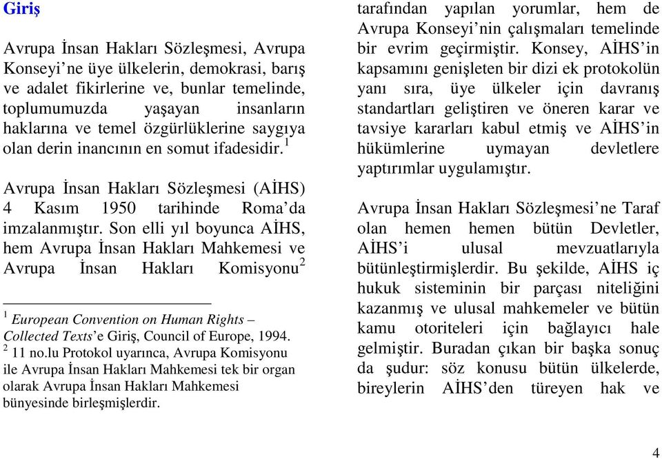 Son elli yıl boyunca AHS, hem Avrupa nsan Hakları Mahkemesi ve Avrupa nsan Hakları Komisyonu 2 1 European Convention on Human Rights Collected Texts e Giri, Council of Europe, 1994. 2 11 no.