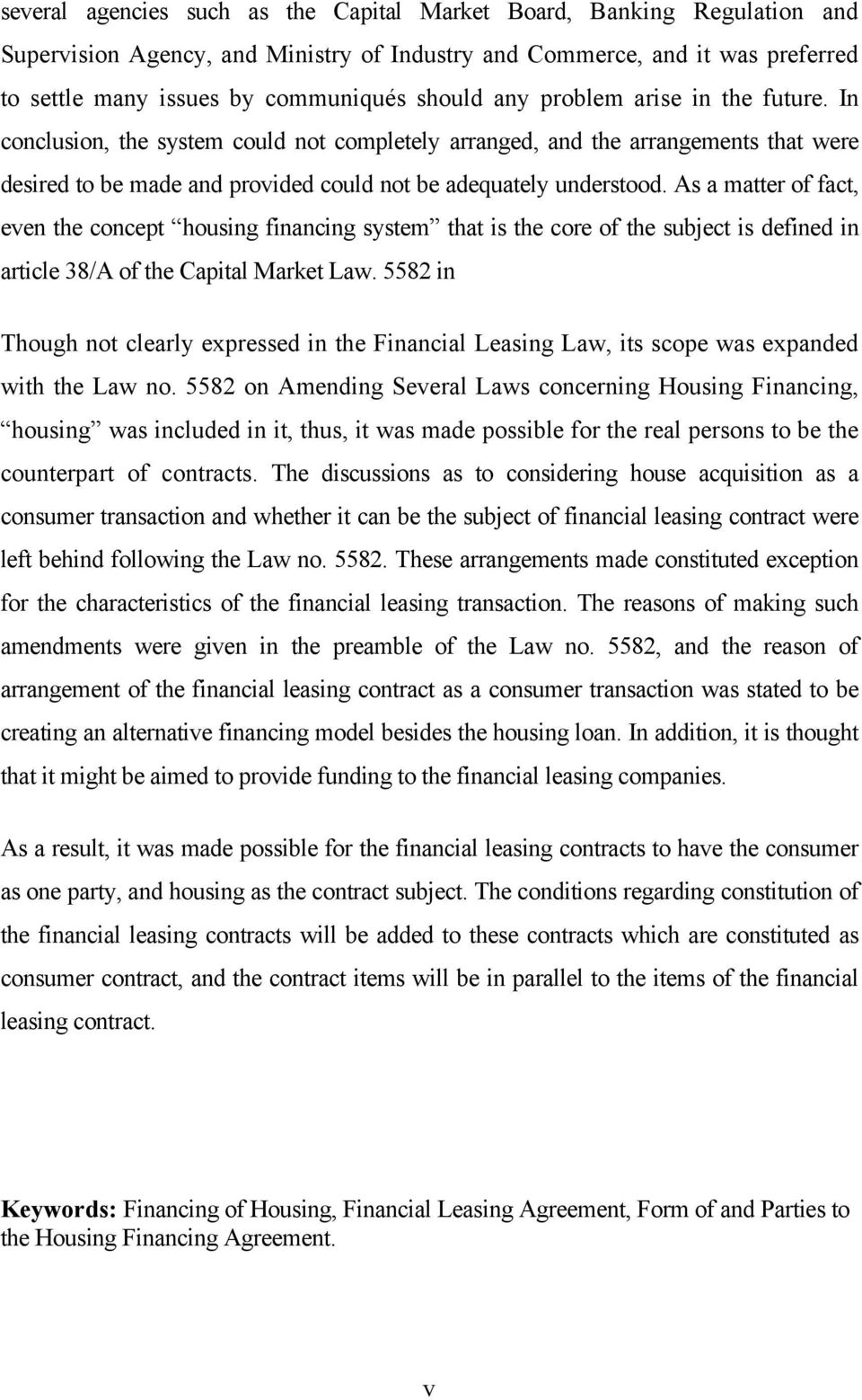 As a matter of fact, even the concept housing financing system that is the core of the subject is defined in article 38/A of the Capital Market Law.