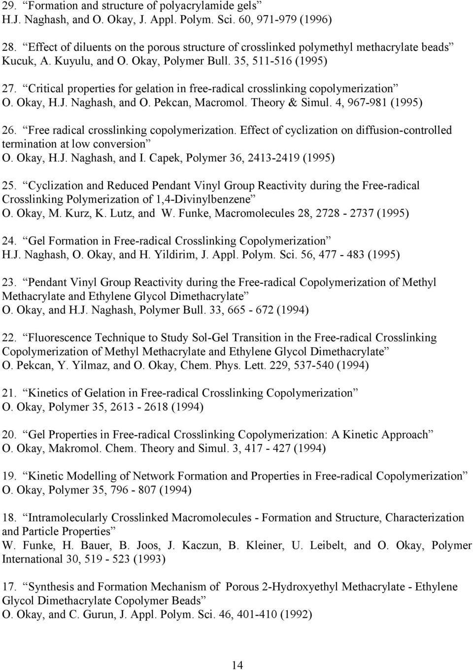 Critical properties for gelation in free-radical crosslinking copolymerization O. Okay, H.J. Naghash, and O. Pekcan, Macromol. Theory & Simul. 4, 967-981 (1995) 26.
