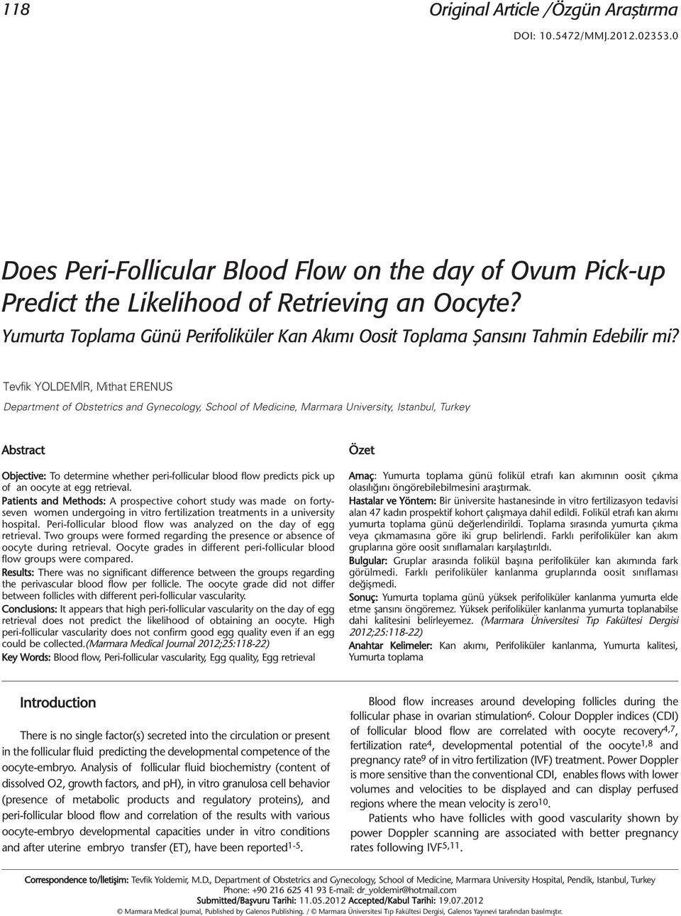 Tevfik YOLDEMİR, Mithat ERENUS Department of Obstetrics and Gynecology, School of Medicine, Marmara University, Istanbul, Turkey Abstract Objective: To determine whether peri-follicular blood flow