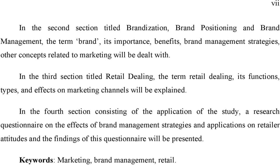In the third section titled Retail Dealing, the term retail dealing, its functions, types, and effects on marketing channels will be explained.