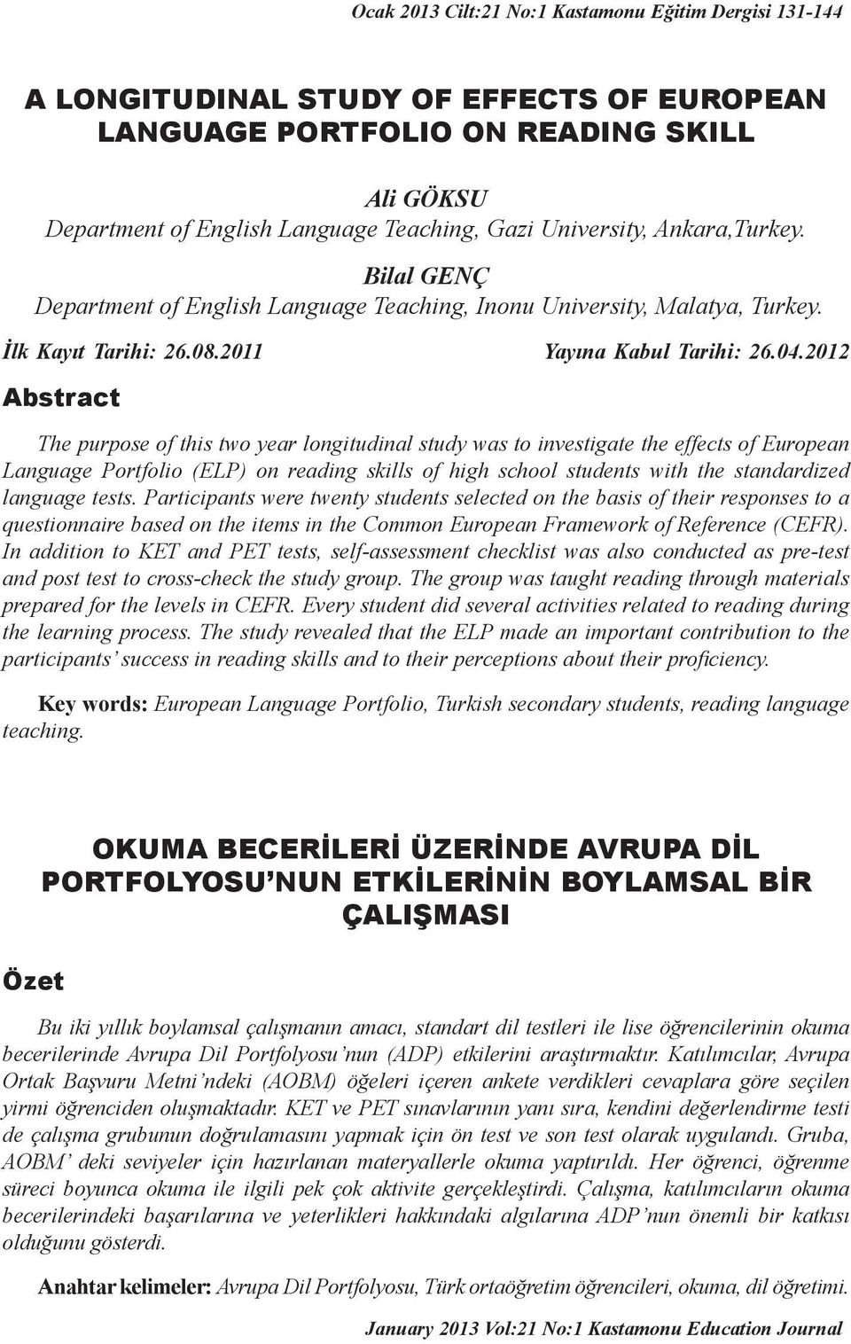 2012 Abstract The purpose of this two year longitudinal study was to investigate the effects of European Language Portfolio (ELP) on reading skills of high school students with the standardized